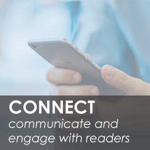 Connect: communicate and engage readers