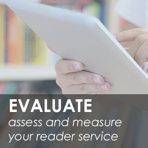 Evaluate: assess and measure your reader services